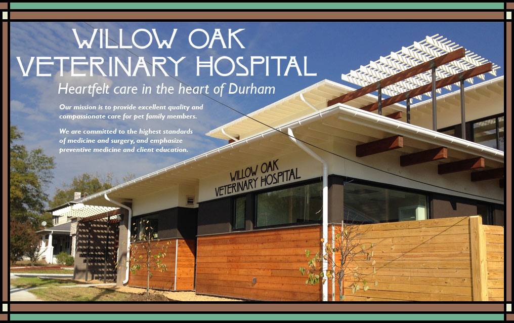 Willow Oak Veterinary Hospital - Heartfelt care in the heart of Durham. Our mission is to provide excellent quality and compassionate care for pet family members.  We are committed to the highest standards of medicine and surgery, and emphasize preventive medicine and client education.